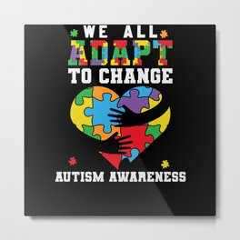 We all Adapt to Change Autism Awareness Metal Print