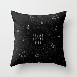 Dying Every Day Throw Pillow
