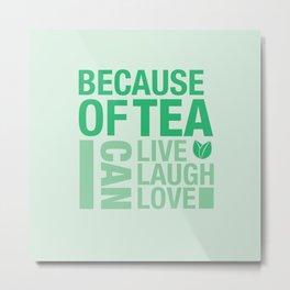 Because of Tea 1 Metal Print