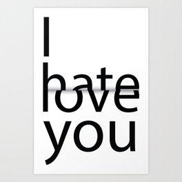 I hate you. I love you. Art Print