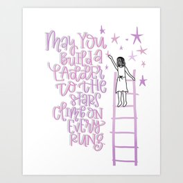 May You Build a Ladder to the Stars Art Print