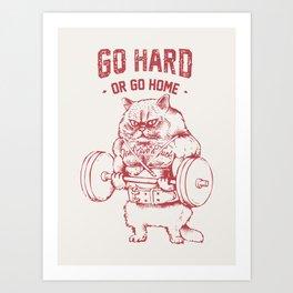 Go Hard or Go home Cat Art Print