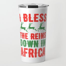I bless the reins down in africa Travel Mug