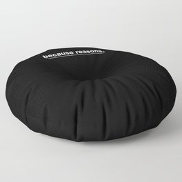 because reasons. Floor Pillow
