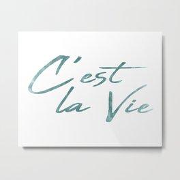 C'est la Vie - That's life Metal Print