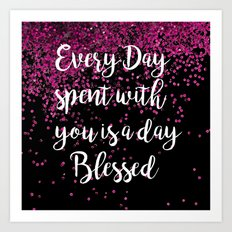 Every day spent with you is a day blessed. Art Print