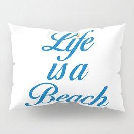 LIFE IS A BEACH Pillow Sham