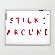 Stick Around Laptop & iPad Skin