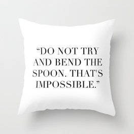 """""""Do not try and bend the spoon. That's impossible."""" Throw Pillow"""
