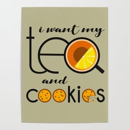 I want my Tea and Cookies Poster