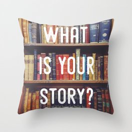 What is your story? Throw Pillow