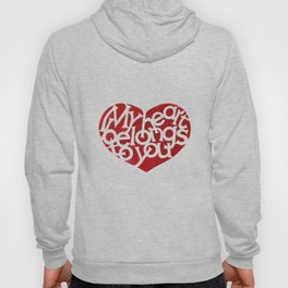 My heart belongs to you - A heart felt message just for you Hoody