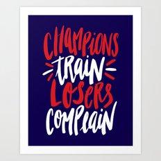 Champions Train, Losers Complain Art Print
