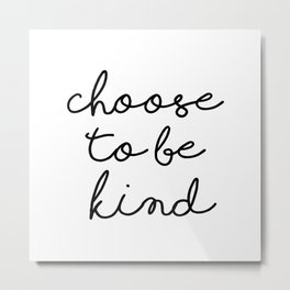 Choose To Be Kind Metal Print