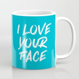 I Love Your Face Quote - Blue Coffee Mug