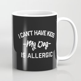 Can't Have Kids Funny Quote Coffee Mug