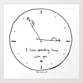 I Love Spending Time WIth You Art Print