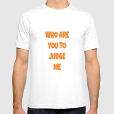 WHO ARE YOU TO JUDGE ME Mens Fitted Tee White MEDIUM
