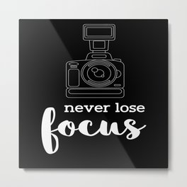 Never Lose Focus Photography Photographer Photo Metal Print