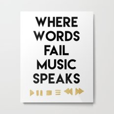 WHERE WORDS FAIL MUSIC SPEAKS - music quote Metal Print