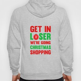 Get In Loser, We're Going Christmas Shopping T-Shirt Hoody