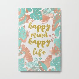 Happy Mind Happy Life Metal Print
