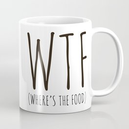 WTF - Where's The Food? Coffee Mug