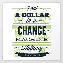 Change machine Art Print
