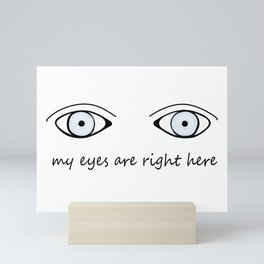 My Eyes Are Right Here Mini Art Print