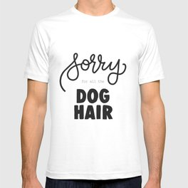 Sorry For All the Dog Hair T-shirt
