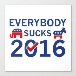Everybody Sucks 2016 Canvas Print