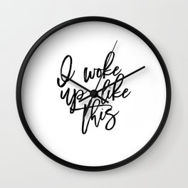 PRINTABLE Art,I Woke Up Like This,Girls Room Decor,Girls Bedroom Decor,Gift For Her,Quote Prints Wall Clock