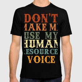 Don't Make Me Use My Human Resources Voice Funny Human Resource Worker Gift T-shirt