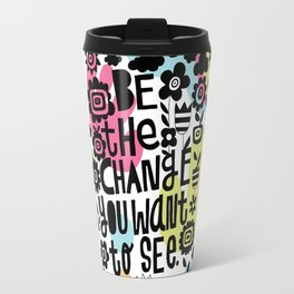 be the change you want to see Travel Mug
