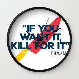 """ If you want it, kill for it "" Literally kill Wall Clock"