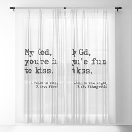 You're fun to kiss - Fitzgerald quote Sheer Curtain