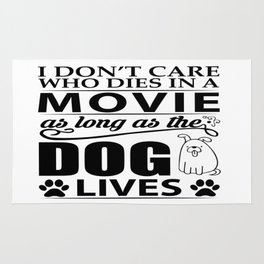 I don't care who dies in a movie, as long as the dog lives! Rug