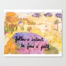 Follow u instinct to find yr path Canvas Print