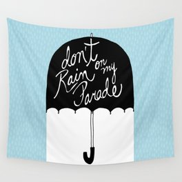 Don't Rain on My Parade Wall Tapestry