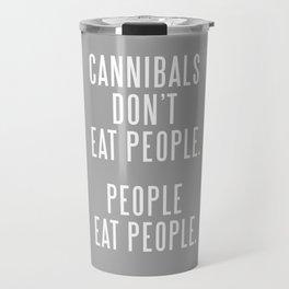 Cannibals don't eat people. Travel Mug
