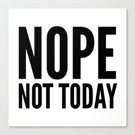 NOPE NOT TODAY Canvas Print