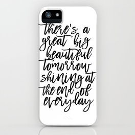 There' A Great Big Beautiful Tomorrow Shining At The End of Everyday,Kids Room Decor,Children iPhone Case
