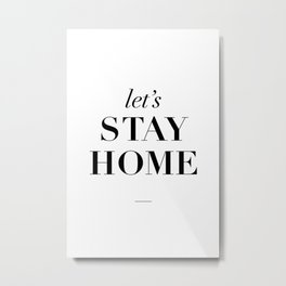 Let's Stay Home Black and White Home Sweet Home Typography Quote Poster Valentine Gift for Her Metal Print