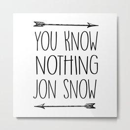 You Know Nothing Jonsnow Metal Print