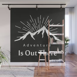 Adventure Is Out There Mountain print, Black & White Wall Mural