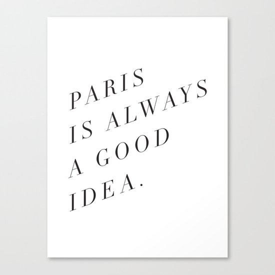 paris is always a good idea Canvas Print