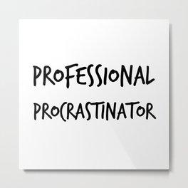 Professional Procrastinator Metal Print