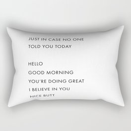 Just In Case No One Told You Today, Hello, Good Morning, You're Doing Great … Nice Butt Rectangular Pillow