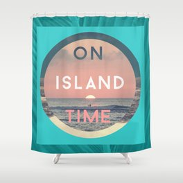 On Island Time Shower Curtain