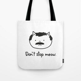 Don't stop meow. Tote Bag